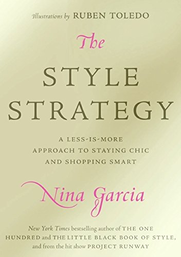 The Style Strategy: A Less-Is-More Approach to Staying Chic and Shopping Smart por Nina Garcia