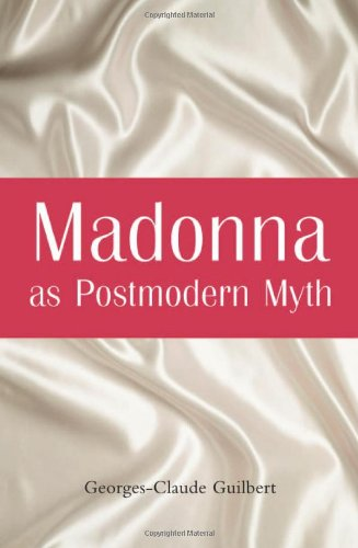 Madonna as Postmodern Myth: How One Star's Self-Construction Rewrites Sex, Gender, Hollywood and the American - Sex Madonna
