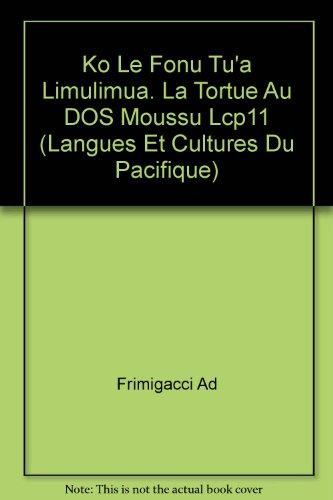 Ko le fonu tu'a limulimua =: La tortue au dos moussu : textes de tradition orale de Futuna