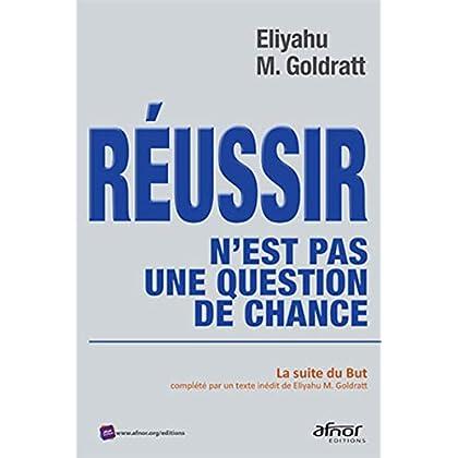 Réussir n'est pas une question de chance: La suite du But, complétée par un texte inédit Eliyau M. Goldratt