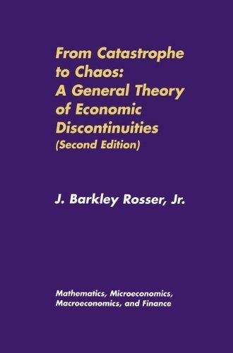 From Catastrophe to Chaos: A General Theory of Economic Discontinuities: Volume I: Mathematics, Microeconomics, Macroeconomics, and Finance (Mathematics, Microeconomics and Finance) (v. 1) by J. Barkley Rosser (2000-06-30)