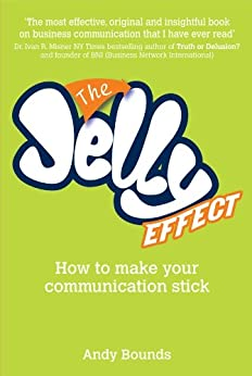 The Jelly Effect: How to Make Your Communication Stick by [Bounds, Andy]