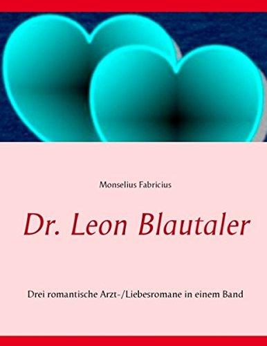 Dr. Leon Blautaler: Drei romantische Arzt-/Liebesromane in einem Band