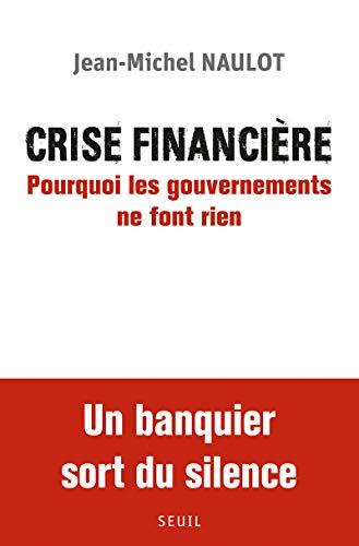 Crise financière. Pourquoi les gouvernements ne font rien par Jean-michel Naulot