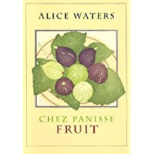 By Waters, Alice ( Author ) [ Chez Panisse Fruit By Apr-2002 Hardcover