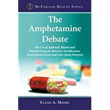 The Amphetamine Debate: The Use of Adderall, Ritalin and Related Drugs for Behavior Modification, Neuroenhancement and Anti-Aging Purposes (McFarland Health Topics Book 10) (English Edition)