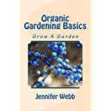 Organic Gardening Basics: Grow A Garden (The Legacy Art Movement)