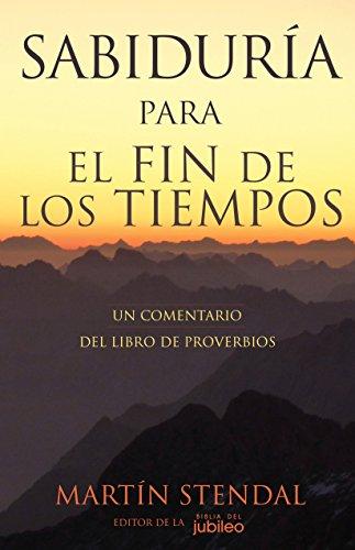 Descargar Libro Sabiduría para el Fin de los Tiempos: Un Comentario del Libro de Proverbios de Martín Stendal