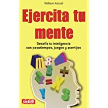 Ejercita tu mente: Desaf?a tu inteligencia con pasatiempos, juegos y acertijos by William Kessel (July 01,2011)
