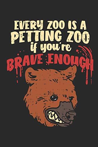 ng Zoo If You're Brave Enough: Jeder Zoo Ist Ein Streichelzoo Wenn Du Mutig Genug Bist. Notizbuch / Tagebuch / Heft mit Linierten ... Journal, Planer für Termine oder To-Do-Liste. ()