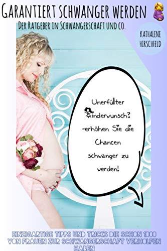 Schneller schwanger werden: mit dem Inhalt dieses Buches werden sie schwanger ! Unerfüllter Kinderwunsch Tipps, der Ratgeber um schwanger zu werden -