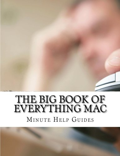 the-big-book-of-everything-mac-from-the-basics-to-the-advance-everything-you-need-to-know-about-usin