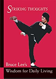 Bruce Lee Striking Thoughts: Bruce Lee's Wisdom for Daily Living (Bruce Lee Libr