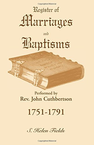 Register of Marriages and Baptisms performed by Rev. John Cuthbertson, 1751-1791 (A Heritage classic) by S. Helen Fields (2007-02-14)