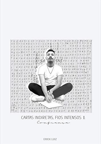 Cartas Indiretas, Fios Intensos I : Confiança (CIFI Livro 1) (Portuguese Edition)