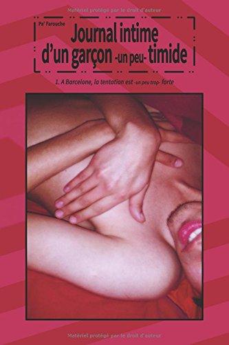 Journal intime d'un garçon - un peu - timide: 1. A Barcelone, la tentation est - un peu trop - forte