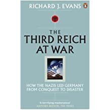 The Third Reich at War: How the Nazis Led Germany from Conquest to Disaster by Richard J. Evans (3-Sep-2009) Paperback