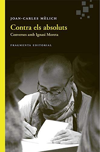 Contra Els Absoluts (Assaig) por Joan-Carles Mèlich Sangrà