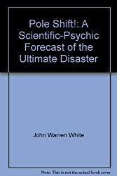 Pole Shift: Predictions and Prophecies of the Ultimate Disaster by John White (1980-08-01)