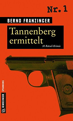 Tannenberg ermittelt: 30 Rätsel-Krimis (Rätsel-Krimis im GMEINER-Verlag)