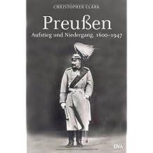Preußen. Aufstieg und Niedergang. 1600 - 1947