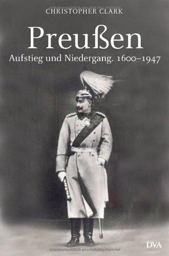 Preußen. Aufstieg und Niedergang. 1600-1947