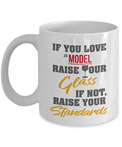 If You Love A Model, Raise Your Glass. If Not, Raise Your Standards. Funny Modeling Design Coffee &...