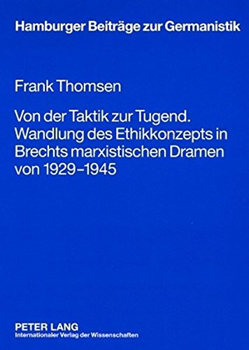Von der Taktik zur Tugend. Wandlung des Ethikkonzepts in Brechts marxistischen Dramen von 1929-1945 (Hamburger Beiträge zur Germanistik)