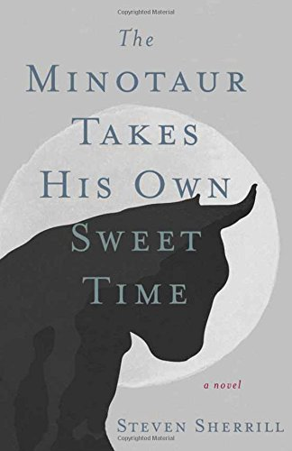 The Minotaur Takes His Own Sweet Time by Steven Sherrill (2016-09-06)