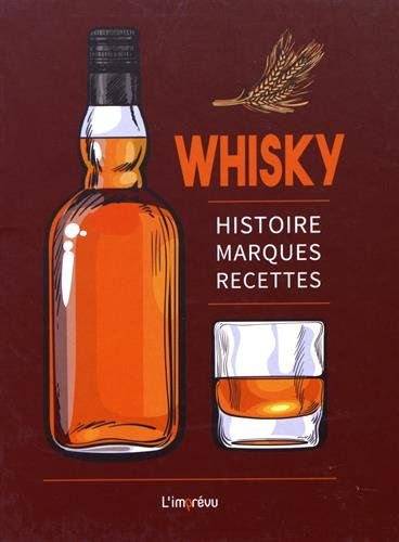 Whisky : Histoire, marques, recettes