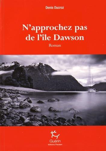 N'approchez pas de l'île Dawson par Denis Ducroz