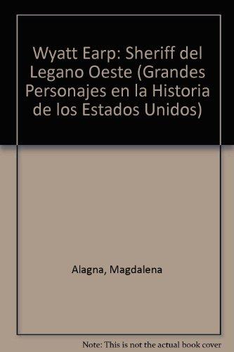 Wyatt Earp: Sheriff Del Lejano Oeste (Grandes Personajes En LA Historia De Los Estados Unidos) por Magdalena Alagna