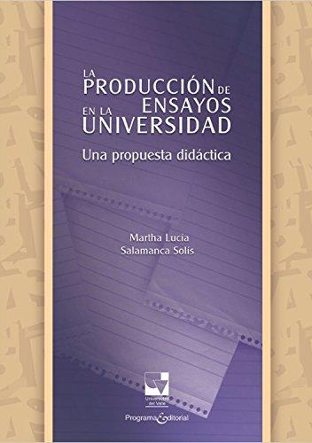 La producción de ensayos en la Universidad: Una propuesta didáctica (Artes y humanidades nº 2) por Martha Lucía Salamanca Solís