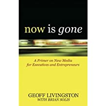 [(Now Is Gone: A Primer on New Media for Executives and Entrepreneurs )] [Author: Geoff Livingston] [Nov-2007]