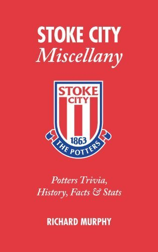 Stoke City Miscellany: Potters Trivia, History, Facts and Stats by Richard Murphy (2010-10-05)