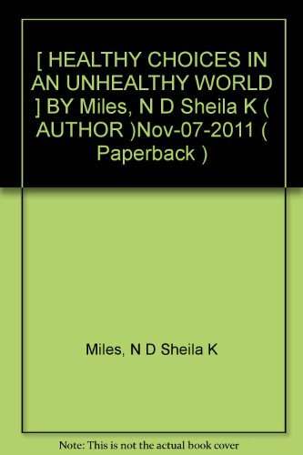 -healthy-choices-in-an-unhealthy-world-by-miles-n-d-sheila-k-author-nov-07-2011-paperback-