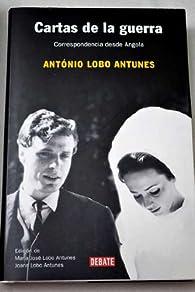 CARTAS DE LA GUERRA. Correspondencia desde Angola par  Antonio Lobo Antunes