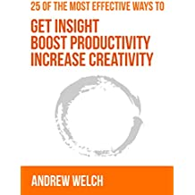 25 of the Most Effective Ways to Get Insight, Boost Productivity and Increase Creativity