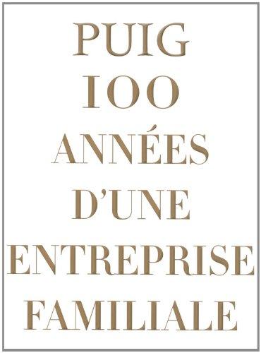 PUIG 100 années d'une Entreprise Familiale par Collectif
