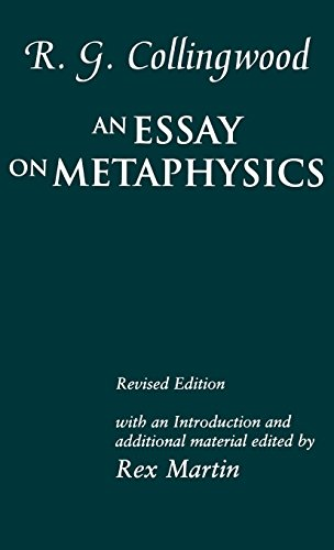 essay on metaphysics collingwood 'an essay on metaphysics' is a work of philosophy that discusses the existence of god, causation, the metaphysics of kant, and much more robin george collingwood was born on 22nd february 1889, in cartmel, england.