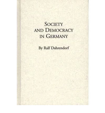 By Ralf Dahrendorf ; Unknown ( Author ) [ Society and Democracy in Germany: Translation of Gesellschaft Und Demokratie in Deutschland By Feb-1980 Hardcover