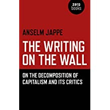 The Writing on the Wall: On the Decomposition of Capitalism and Its Critics