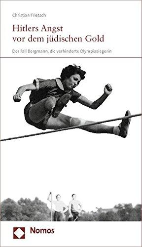 Hitlers Angst vor dem jüdischen Gold: Der Fall Bergmann, die verhinderte Olympiasiegerin por Christian Frietsch