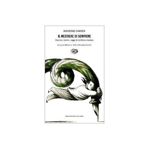 Il Mestiere Di Scrivere. Esercizi, Lezioni, Saggi Di Scrittura Creativa