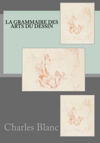 La grammaire des arts du dessin: Architecture, sculpture, peinture par Charles Blanc