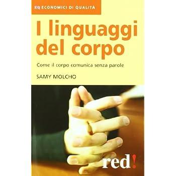 I Linguaggi Del Corpo. Come Il Corpo Comunica Senza Parole. Ediz. Illustrata