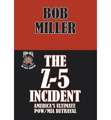 BY Miller, Bob ( Author ) [ THE Z-5 INCIDENT: AMERICA'S ULTIMATE POW/MIA BETRAYAL ] May-2014 [ Hardcover ]