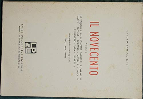 Il Novecento. Vol. I : La letteratura e i poeti: Campana. Cardarelli. Corazzini. Gatto. Govoni. Gozzano. Montale. Pasolini. Quasimodo. Saba. Ungaretti