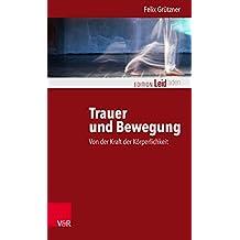 Trauer und Bewegung – Von der Kraft der Körperlichkeit (Edition Leidfaden.)