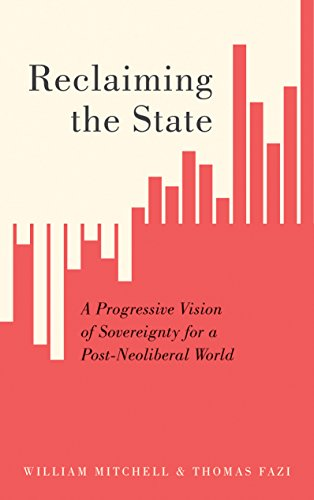 Reclaiming the State: A Progressive Vision of Sovereignty for a Post-Neoliberal World (English Edition) por William Mitchell